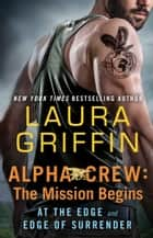 Alpha Crew: The Mission Begins - At the Edge and Edge of Surrender ebook by Laura Griffin