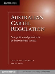 Australian Cartel Regulation - Law, Policy and Practice in an International Context ebook by Caron Beaton-Wells,Brent Fisse