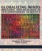 Globalizing Minds - Rhetoric And Realities In International Schools ebook by Iveta Silova, Daphne P. Hobson