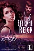 Eternal Reign ebook by Melody Johnson