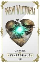 New Victoria - L'Intégrale ebook by Lia Habel, Audray Sorio