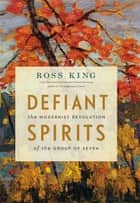 Defiant Spirits - The Modernist Revolution of the Group of Seven ebook by Ross King