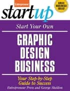 Start Your Own Graphic Design Business - Your Step-By-Step Guide to Success ebook by Entrepreneur Press