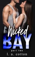 Wicked Bay - Part 2 ebook by L A Cotton