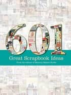 601 Great Scrapbook Ideas ebook by Editors of Memory Makers