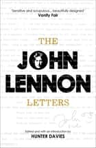 The John Lennon Letters - Edited and with an Introduction by Hunter Davies ebook by John Lennon, Hunter Davies