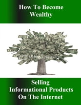 Learn How to Become Wealthy Selling Informational Products on the Internet ebook by Stacey Chillemi