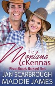 The Montana McKennas Five-Book Box Set - The Montana Ranchers, #0 ebook by Maddie James, Jan Scarbrough