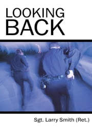 Looking Back ebook by Sgt. Larry Smith (Ret.)