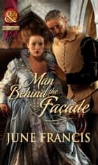 Man Behind the Façade (Mills & Boon Historical) ebook by June Francis