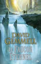 Le Faucon Éternel ebook by Leslie Damant-Jeandel, David Gemmell