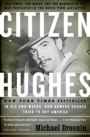 Citizen Hughes - The Power, the Money and the Madness of the Man portrayed in the Movie THE AVIATOR ebook by Michael Drosnin