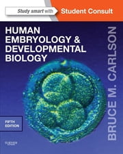Human Embryology and Developmental Biology - with STUDENT CONSULT Online Access ebook by Bruce M. Carlson