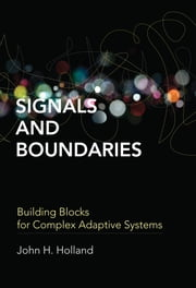 Signals and Boundaries - Building Blocks for Complex Adaptive Systems ebook by John H. Holland