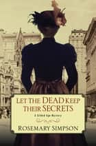 Let the Dead Keep Their Secrets ebook by Rosemary Simpson