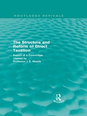 The Structure and Reform of Direct Taxation (Routledge Revivals) ebook by James E. Meade