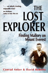 The Lost Explorer - Finding Mallory on Mount Everest ebook by Conrad Anker,David Roberts