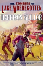 The Zombies of Lake Woebegotten ebook by Harrison Geillor
