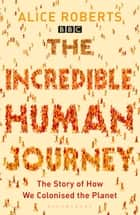 The Incredible Human Journey ebook by Alice Roberts