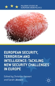 European Security, Terrorism and Intelligence - Tackling New Security Challenges in Europe ebook by C. Kaunert,S. Leonard