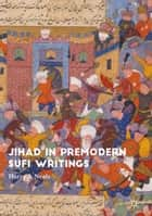 Jihad in Premodern Sufi Writings ebook by Harry Neale
