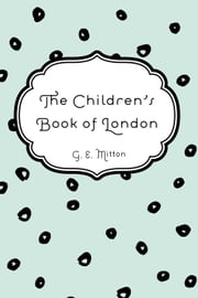 The Children's Book of London ebook by G. E. Mitton