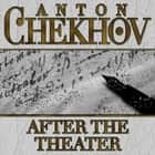 After The Theater audiobook by Anton Chekhov