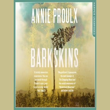 Barkskins: Longlisted for the Baileys Women's Prize for Fiction 2017 audiobook by Annie Proulx