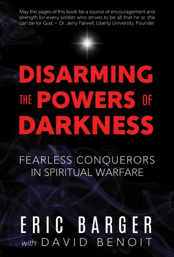 Disarming the Powers of Darkness - Fearless Conquerors in Spiritual War ebook by Eric Barger,David Benoit