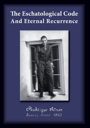 The Eschatological Code And Eternal Recurrence ebook by Bahtiyar Atman