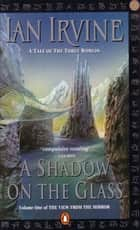 A Shadow on the Glass: The View from the Mirror Volume 1 ebook by Ian Irvine