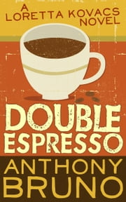 Double Espresso - A Loretta Kovacs Novel (Book 2) ebook by Anthony Bruno