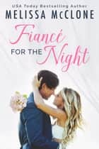 Fiancé for the Night ebook by Melissa McClone