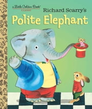 Richard Scarry's Polite Elephant ebook by Richard Scarry,Richard Scarry