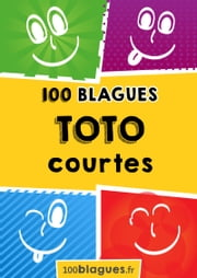 Toto courtes - Un moment de pure rigolade ! ebook by 100blagues.fr