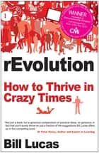 rEvolution - How To Thrive In Crazy Times ebook by Bill Lucas
