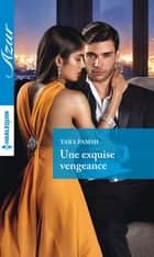 Une exquise vengeance ebook by Tara Pammi