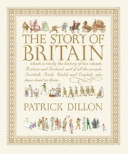 The Story of Britain ebook by Patrick Dillon