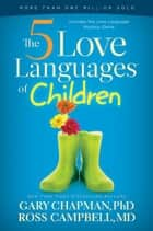 The 5 Love Languages of Children ebook by Ross Campbell,Gary D Chapman