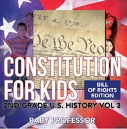 Constitution for Kids | Bill Of Rights Edition | 2nd Grade U.S. History Vol 3 ebook by Baby Professor