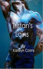 Tristan's Loins ebook by Karolyn Cairns
