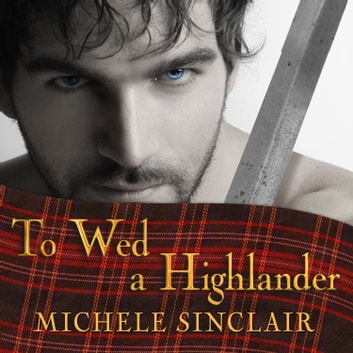 To Wed a Highlander audiobook by Michele Sinclair