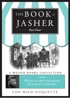 The Book of Jasher, Part Four - The Magical Antiquarian Curiosity Shoppe, A Weiser Books Collection ebook by DuQuette, Lon Milo