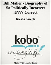 Bill Maher - Biography of So Politically Incorrect it's Correct ebook by Kiesha Joseph