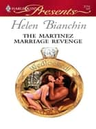 The Martinez Marriage Revenge ebook by Helen Bianchin