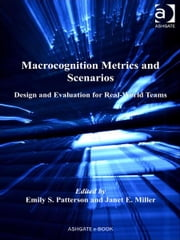 Macrocognition Metrics and Scenarios - Design and Evaluation for Real-World Teams ebook by Dr Janet E Miller,Dr Emily S Patterson