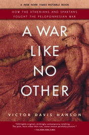 A War Like No Other - How the Athenians and Spartans Fought the Peloponnesian War ebook by Victor Davis Hanson