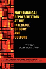 Mathematical Representation at the Interface of Body and Culture ebook by Roth, Wolff-Michael