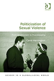 Politicization of Sexual Violence - From Abolitionism to Peacekeeping ebook by Asst Prof Carol Harrington,Professor Pauline Gardiner Barber,Professor Marianne H Marchand,Professor Jane Parpart