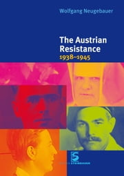 The Austrian Resistance - 1938-1945 ebook by Wolfgang Neugebauer,John Nicholson,Eric Canepa
